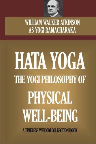 Hata Yoga: The Yogi Philosophy Of Physical Well Being