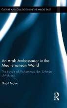 An Arab Ambassador in the Mediterranean World: The Travels of Muhammad ibn 'Uthman al-Miknasi, 1779-1788