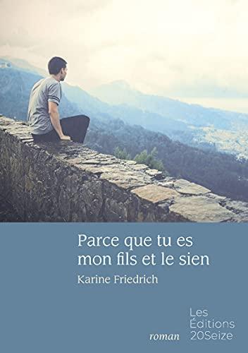 Parce que tu es mon fils et le sien eBook: FRIEDRICH, Karine: Amazon.fr