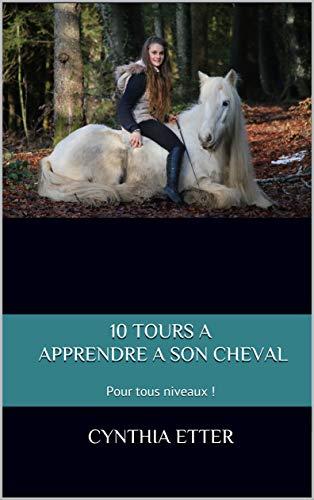 10 TOURS A APPRENDRE A SON CHEVAL: Pour tous niveaux !