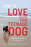 How to Love and Survive Your Teenage Dog