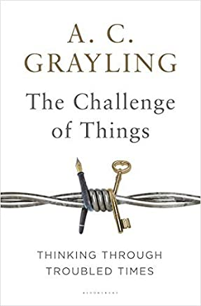The Challenge of Things: Thinking Through Troubled Times by A. C. Grayling(2015-12-08)