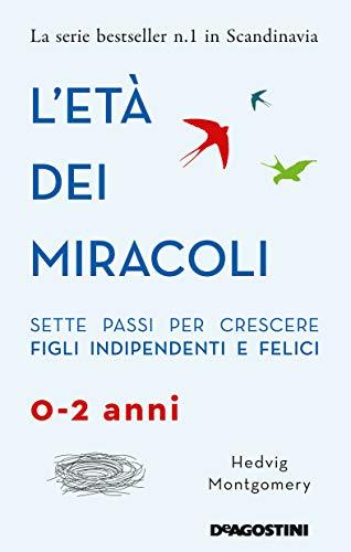 L'età dei miracoli: Sette passi per crescere figli indipendenti e felici (0-2 anni) di [Hedvig Montgomery]