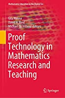Proof Technology in Mathematics Research and Teaching (Mathematics Education in the Digital Era (14))