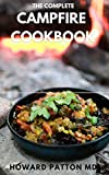 THE COMPLETE CAMPFIRE COOKBOOK: Quick & Easy Outdoor Cooking Recipes to Prepare Tasty Breakfasts, Lunches, Snacks & Desserts (English Edition)