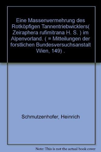 Eine Massenvermehrung des Rotköpfigen Tannentriebwicklers( Zeiraphera rufimitrana H. S. ) im Alpenvorland. ( = Mitteilungen der forstlichen Bundesversuchsanstalt Wien, 149) .