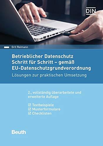 Betrieblicher Datenschutz Schritt für Schritt - gemäß EU-Datenschutz-Grundverordnung: Lösungen zur praktischen Umsetzung Textbeispiele, ... Musterformulare, Checklisten (Beuth Praxis)