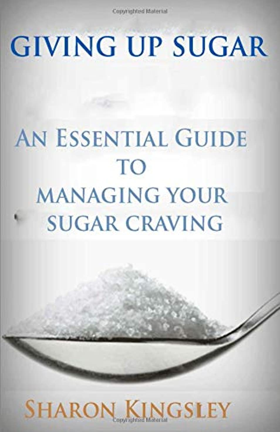 ワックス探検マークダウンGiving Up Sugar: An Essential Guide To Managing Your Sugar Addiction Cut Cravings and Detox (Health and Wellbeing, Diet, Exercise, Fitness Self Improvement)