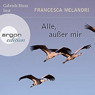 Alle, außer mir                   Autor:                                                                                                                                 Francesca Melandri                               Sprecher:                                                                                                                                 Gabriele Blum                      Spieldauer: 19 Std. und 10 Min.     101 Bewertungen     Gesamt 4,5