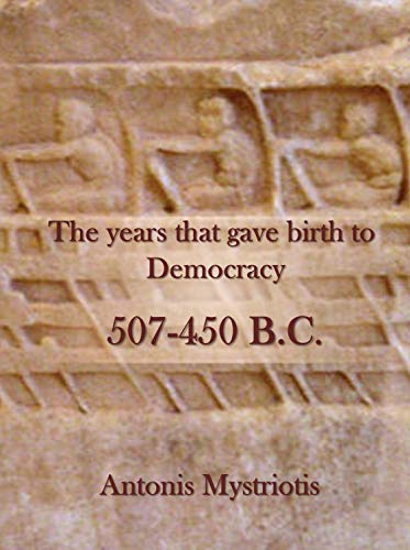 The years that gave birth to Democracy: 507-450 B.C.