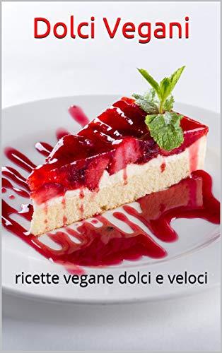 Dolci Vegani: ricette vegane dolci e veloci (Italian Edition)