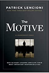 The Motive: Why So Many Leaders Abdicate Their Most Important Responsibilities (J-B Lencioni Series) Kindle Edition