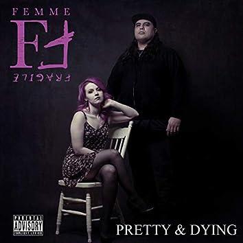 Pretty & Dying