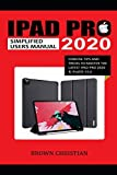 IPAD PRO 2020 SIMPLIFIED USERS MANUAL: Concise Tips and Tricks to Master the Latest iPad Pro 2020 & iPadOS 13.4
