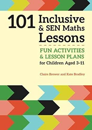 101 Inclusive and SEN Maths Lessons: Fun Activities and Lesson Plans for Children Aged 3 11 (101 Inclusive and Sen Lessons) by Claire Brewer Kate Bradley(2016-11-21)