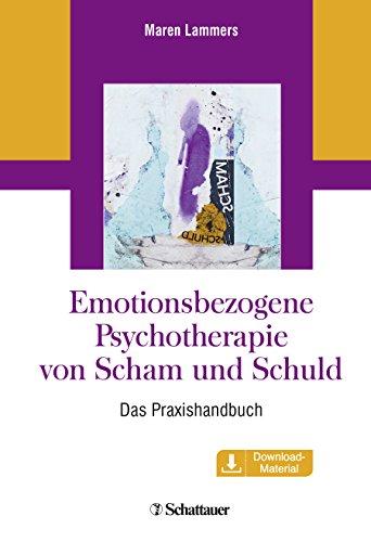 Emotionsbezogene Psychotherapie von Scham und Schuld: Ein Praxishandbuch mit Download-Material