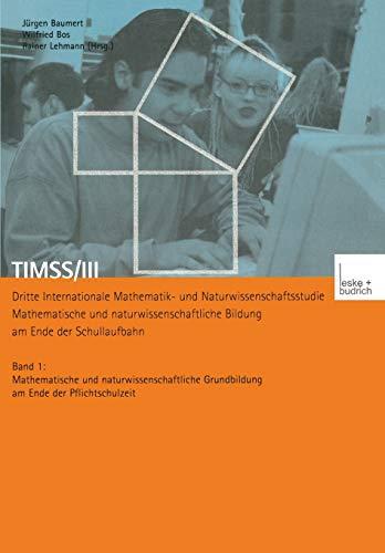 TIMSS/III. Dritte Internationale Mathematik- und Naturwissenschaftsstudie. Mathematische und naturwissenschaftliche Bild, Bd.1, Mathematische und ... Grundbildung am Ende der Pflichtschulzeit