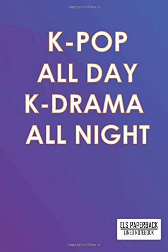 K-pop All Day K-drama All Night: Back To School Kpop And Kdrama Lined Notebook - An...