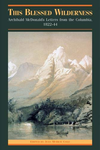 This Blessed Wilderness: Archibald McDonald's Letters from the Columbia, 1822-44 (Pioneers of British Columbia)