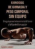 Ejercicios de gimnasia y peso corporal sin equipo: Una guía para el entrenamiento de fuerza y la hipertrofia muscular