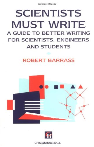 Scientists Must Write: A Guide to Better Writing for Scientists, Engineers and Students (Science Paperbacks)