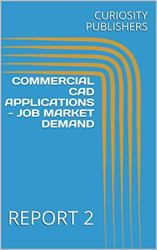 COMMERCIAL CAD APPLICATIONS - JOB MARKET DEMAND: REPORT 2 (English Edition)