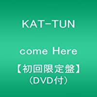 COME HERE(+DVD+booklet)(ltd.) by Kat-Tun (2014-06-25)