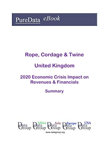 Rope, Cordage & Twine United Kingdom Summary: 2020 Economic Crisis Impact on Revenues & Financials (English Edition)