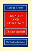 Equality and Efficiency: The Big Tradeoff