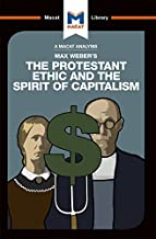 The Protestant Ethic and the Spirit of Capitalism (The Macat Library)
