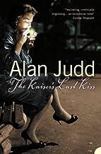The Kaiser's Last Kiss by Alan Judd (4-Oct-2010) Paperback