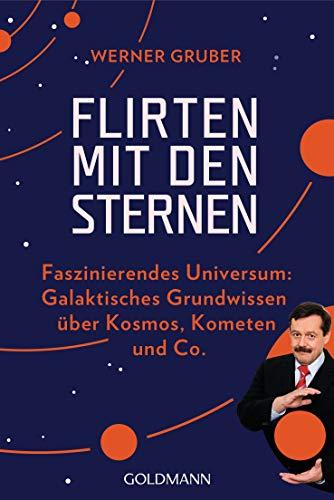Flirten mit den Sternen: Faszinierendes Universum: Galaktisches Grundwissen über Kosmos, Kometen & Co.