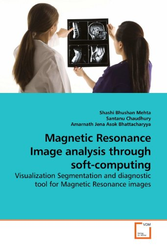 Magnetic Resonance Image analysis through soft-computing: Visualization Segmentation and diagnostic tool for Magnetic Resonance images