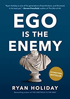 Ego Is the Enemy by [Ryan Holiday]