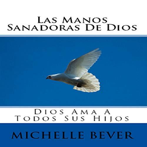 Las Manos Sanadoras De Dios [The Healing Hands of God] (Spanish Edition) audiobook cover art