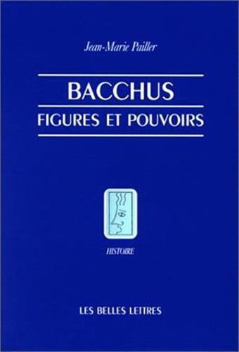Bacchus, Figures Et Pouvoirs (Histoire, Band 32)
