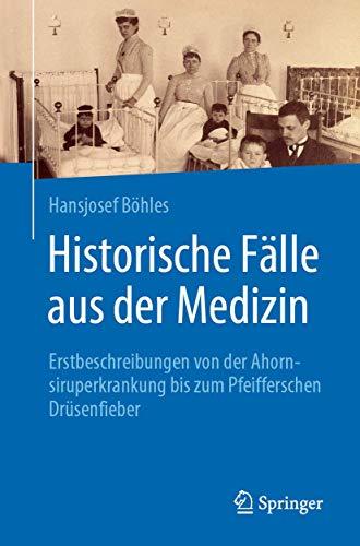 Historische Fälle aus der Medizin: Erstbeschreibungen von der Ahornsiruperkrankung bis zum Pfeifferschen Drüsenfieber