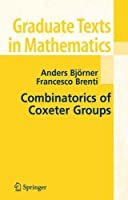 Combinatorics of Coxeter Groups (Graduate Texts in Mathematics) by Anders Bjorner Francesco Brenti(2005-04-28)