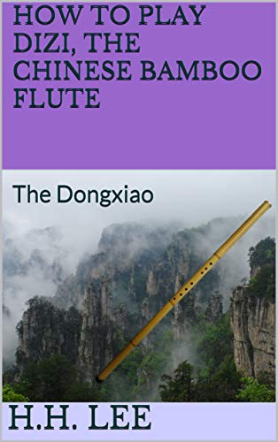 How to Play Dizi, the Chinese Bamboo Flute: The Dongxiao (English Edition)