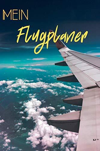 Mein Flugplaner: [Reiseformat 15x23 cm 100 Seiten] [Broschüre Fluginformationen] Für Vielreisende und um Ihr Flugzeug nicht zu verpassen, Broschüre ... Hinweis und Reisesicherheit. Flugplaner