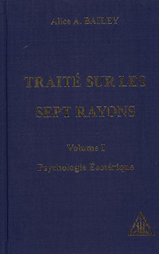 Psychologie ésotérique, traité des 7 rayons, volume 1
