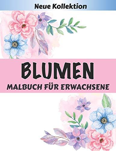 BLUMEN Malbuch für Erwachsene: Ein...