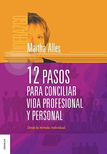 12 pasos para conciliar vida profesional y personal: Desde La Mirada Individual (Spanish Edition)