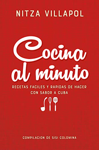 Nitza Villapol. Cocina al minuto / Cooking In A Minute. Easy, Fast Recipes with a Cuban Flair (Spanish Edition)