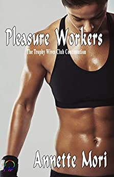 Pleasure Workers: The Trophy Wives Club Continuation by [Annette Mori]