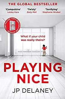 Playing Nice: The addictive and chilling new thriller and a must-read for 2021 (English Edition) par [JP Delaney]