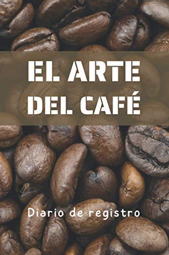 EL ARTE DEL CAFÉ. DIARIO DE REGISTRO: Lleva un seguimiento detallado de...