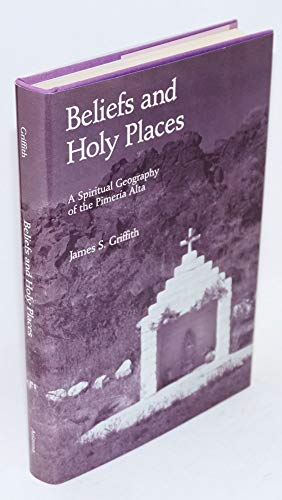Beliefs and Holy Places: A Spiritual Geography of the Pimera Alta