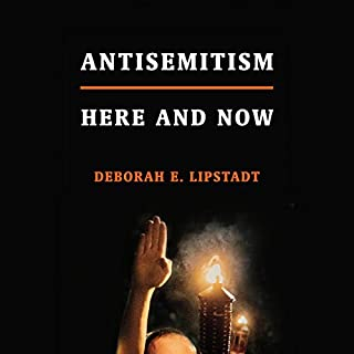 Antisemitism     Here and Now              By:                                                                                                                                 Deborah E. Lipstadt                               Narrated by:                                                                                                                                 Ellen Archer,                                                                                        Paul Boehmer,                                                                                        Phoebe Strole                      Length: 7 hrs and 37 mins     44 ratings     Overall 4.5