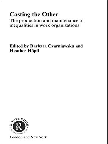 Casting the Other: The Production and Maintenance of Inequalities in Work Organizations (Routledge Studies in Management, Organizations and Society)